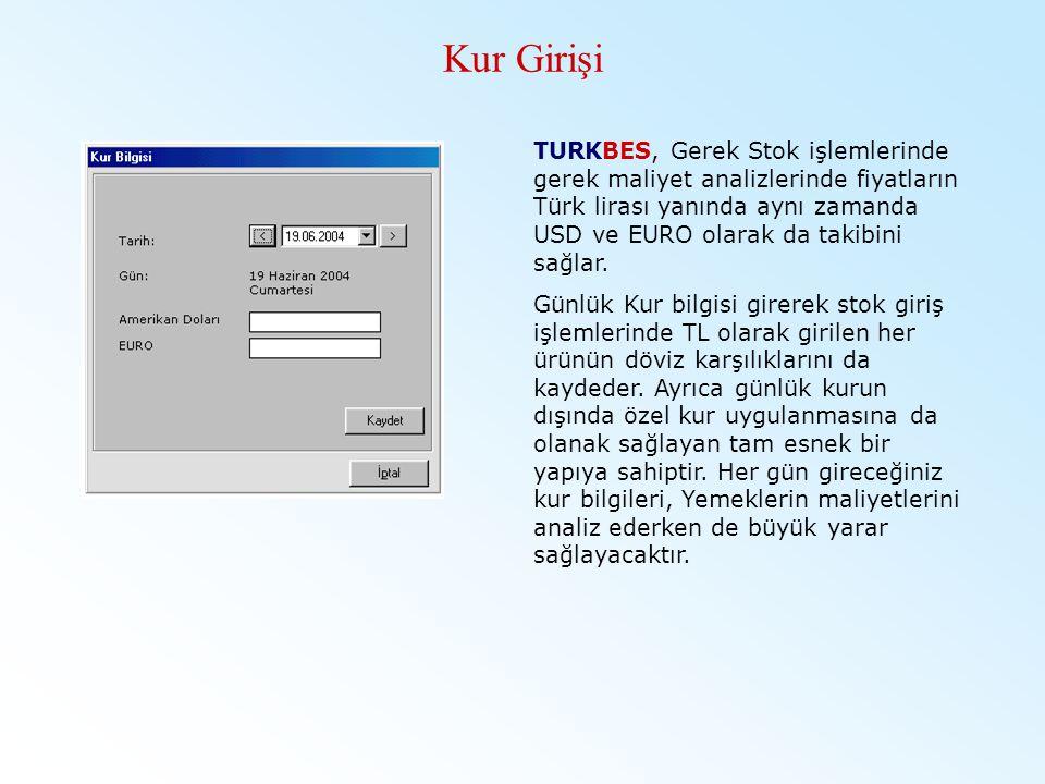 Kur Girişi TURKBES, Gerek Stok işlemlerinde gerek maliyet analizlerinde fiyatların Türk lirası yanında aynı zamanda USD ve EURO olarak da takibini sağ