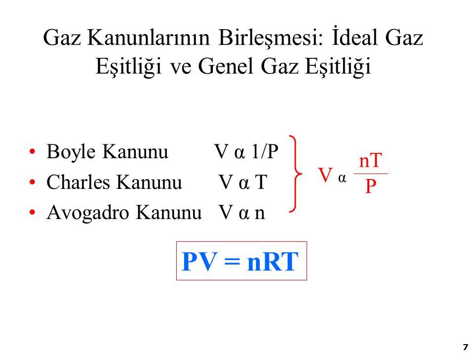 7 Gaz Kanunlarının Birleşmesi: İdeal Gaz Eşitliği ve Genel Gaz Eşitliği Boyle Kanunu V α 1/P Charles Kanunu V α T Avogadro Kanunu V α n PV = nRT V α n