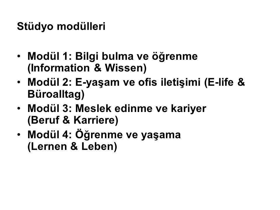 Stüdyo modülleri Modül 1: Bilgi bulma ve öğrenme (Information & Wissen) Modül 2: E-yaşam ve ofis iletişimi (E-life & Büroalltag) Modül 3: Meslek edinm