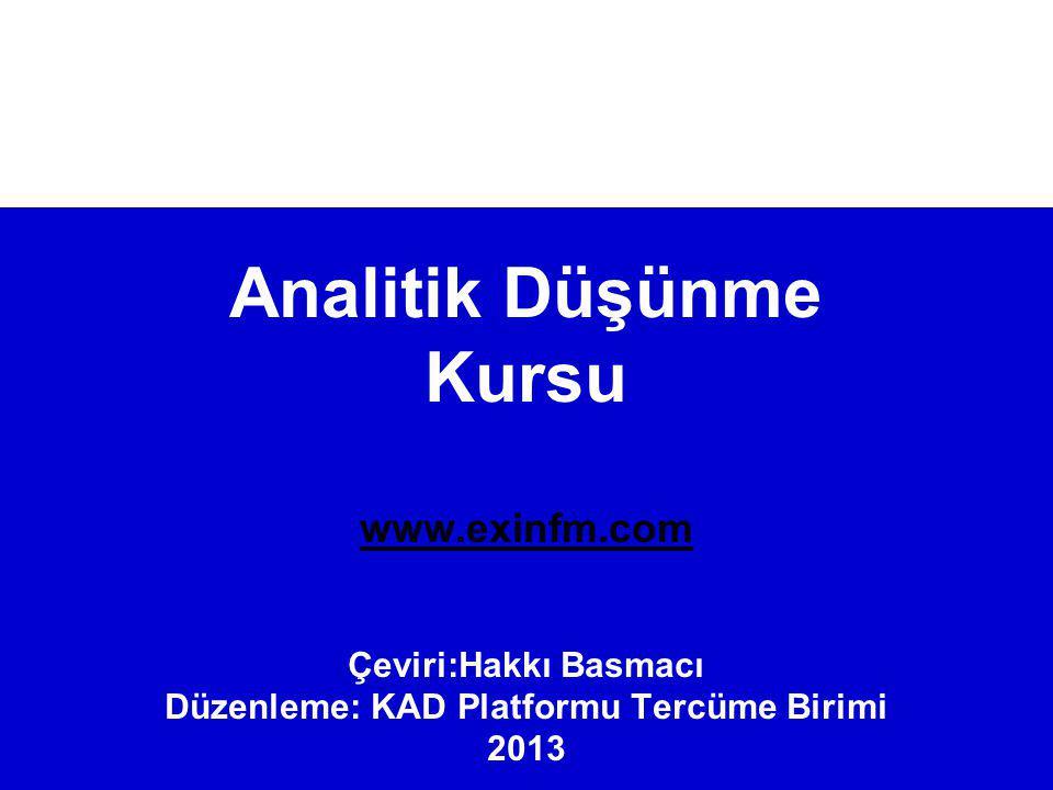 Analitik Düşünme Kursu www.exinfm.com Çeviri:Hakkı Basmacı Düzenleme: KAD Platformu Tercüme Birimi 2013 www.exinfm.com