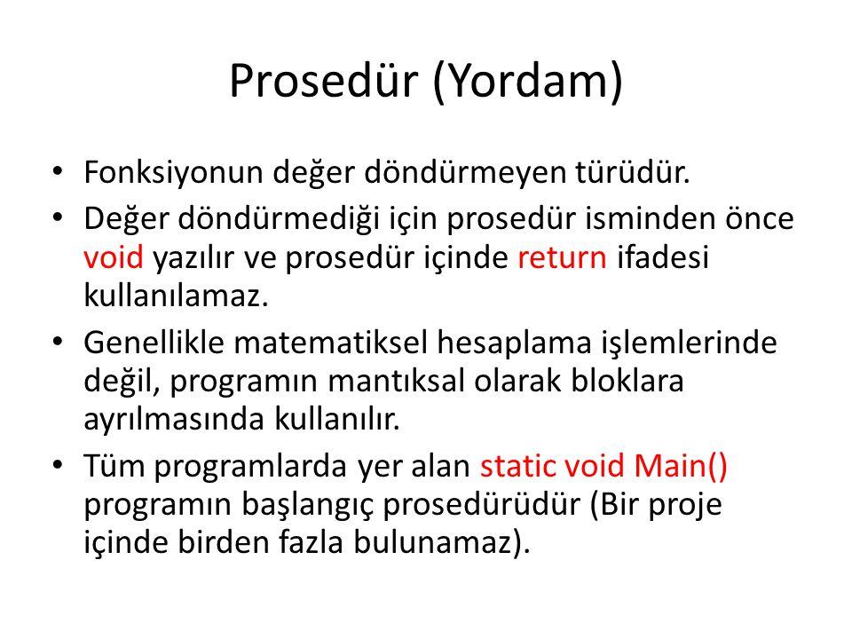 Prosedür (Yordam) Fonksiyonun değer döndürmeyen türüdür. Değer döndürmediği için prosedür isminden önce void yazılır ve prosedür içinde return ifadesi