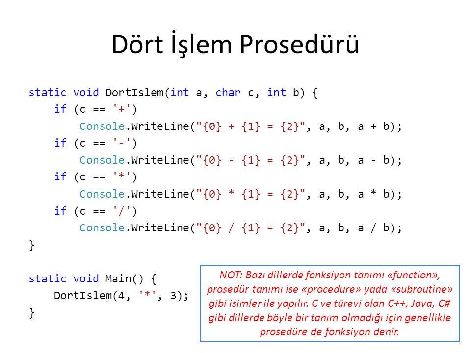 Dört İşlem Prosedürü static void DortIslem(int a, char c, int b) { if (c == '+') Console.WriteLine(