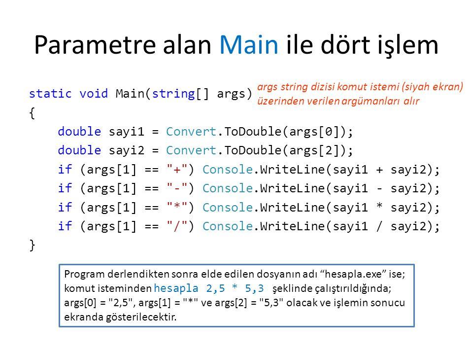 Parametre alan Main ile dört işlem static void Main(string[] args) { double sayi1 = Convert.ToDouble(args[0]); double sayi2 = Convert.ToDouble(args[2]