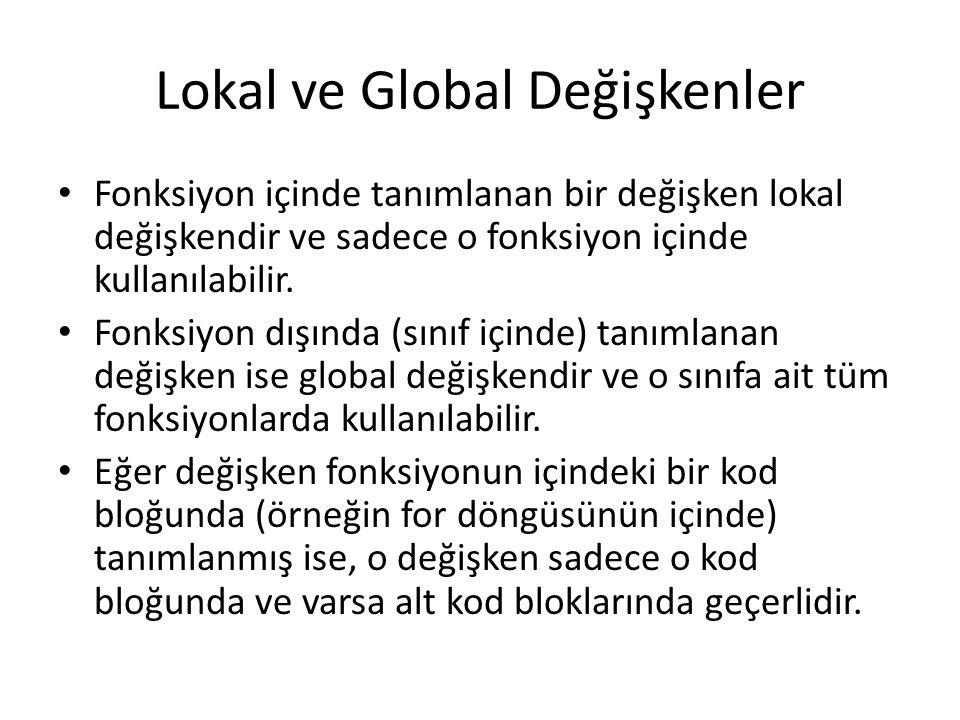 Lokal ve Global Değişkenler Fonksiyon içinde tanımlanan bir değişken lokal değişkendir ve sadece o fonksiyon içinde kullanılabilir. Fonksiyon dışında