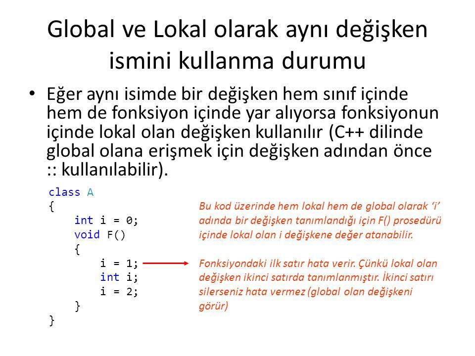 Global ve Lokal olarak aynı değişken ismini kullanma durumu class A { int i = 0; void F() { i = 1; int i; i = 2; } Eğer aynı isimde bir değişken hem s