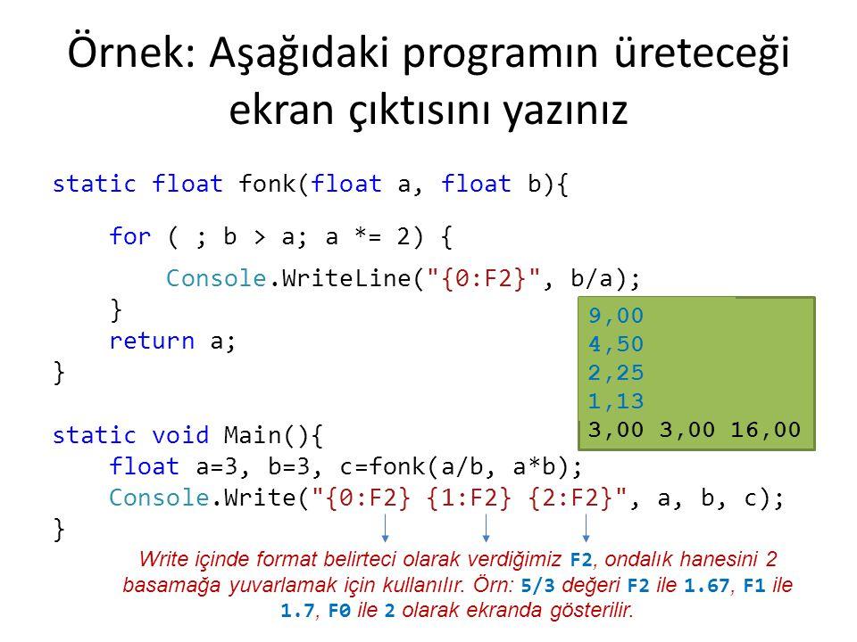 Örnek: Aşağıdaki programın üreteceği ekran çıktısını yazınız static float fonk(float a, float b){ while (b > a) { a = a*2; Console.WriteLine(