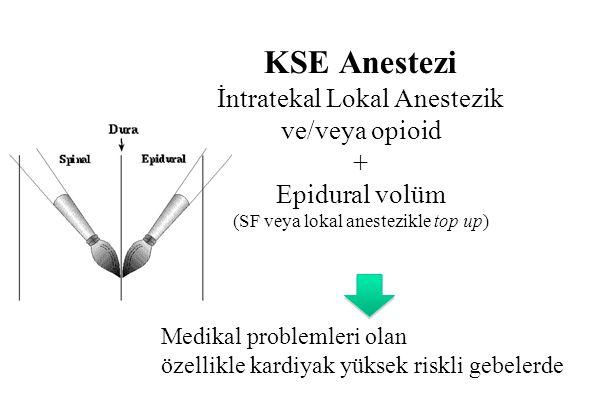 KSE Anestezi İntratekal Lokal Anestezik ve/veya opioid + Epidural volüm (SF veya lokal anestezikle top up) Medikal problemleri olan özellikle kardiyak
