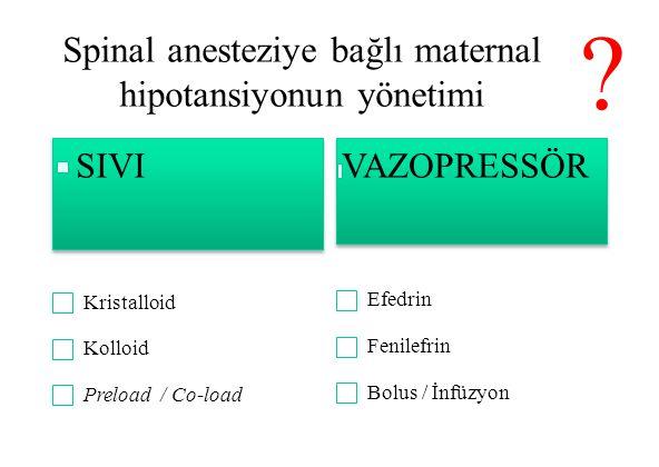 Spinal anesteziye bağlı maternal hipotansiyonun yönetimi ?