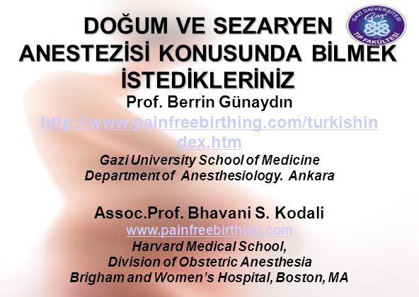 DOĞUM VE SEZARYEN ANESTEZİSİ KONUSUNDA BİLMEK İSTEDİKLERİNİZ Prof. Berrin Günaydın http://www.painfreebirthing.com/turkishin dex.htm Gazi University S