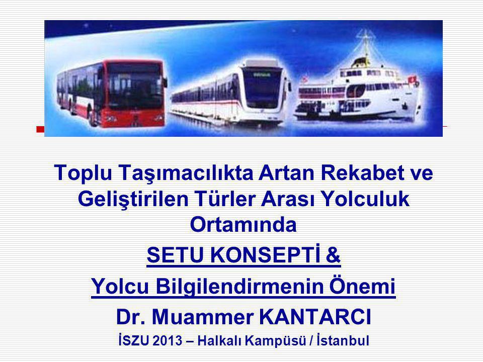 Toplu Taşımacılıkta Artan Rekabet ve Geliştirilen Türler Arası Yolculuk Ortamında SETU KONSEPTİ & Yolcu Bilgilendirmenin Önemi Dr.