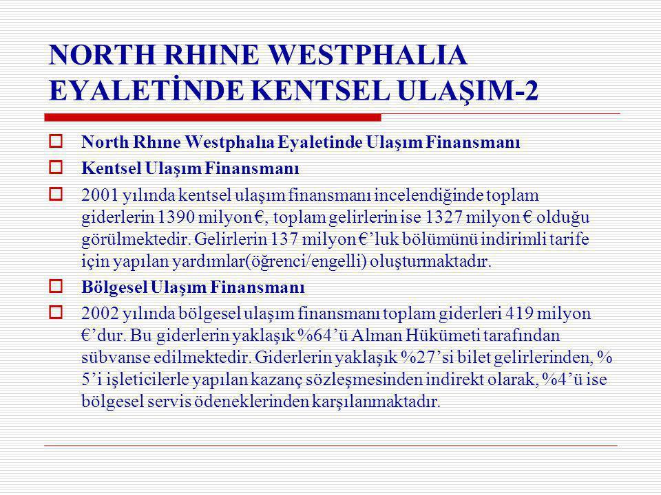NORTH RHINE WESTPHALIA EYALETİNDE KENTSEL ULAŞIM-2  North Rhıne Westphalıa Eyaletinde Ulaşım Finansmanı  Kentsel Ulaşım Finansmanı  2001 yılında kentsel ulaşım finansmanı incelendiğinde toplam giderlerin 1390 milyon €, toplam gelirlerin ise 1327 milyon € olduğu görülmektedir.