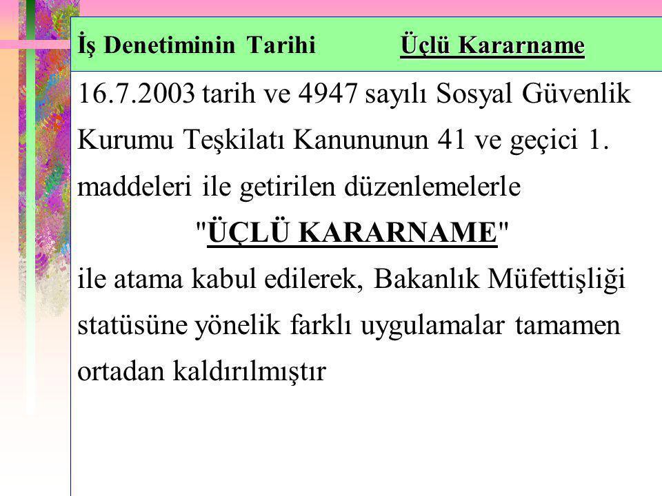 Üçlü Kararname İş Denetiminin Tarihi Üçlü Kararname 16.7.2003 tarih ve 4947 sayılı Sosyal Güvenlik Kurumu Teşkilatı Kanununun 41 ve geçici 1. maddeler
