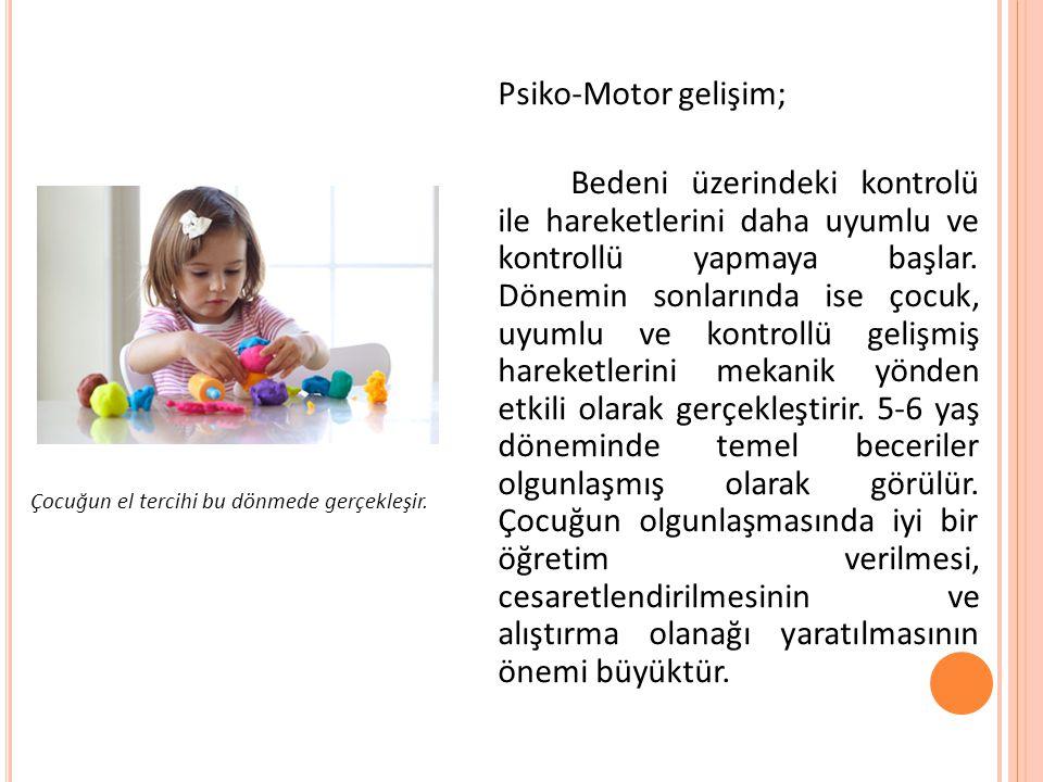 Psiko-Motor gelişim; Bedeni üzerindeki kontrolü ile hareketlerini daha uyumlu ve kontrollü yapmaya başlar. Dönemin sonlarında ise çocuk, uyumlu ve kon
