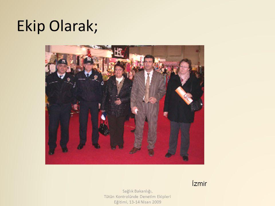 Ekip Olarak; İzmir Sağlık Bakanlığı, Tütün Kontrolünde Denetim Ekipleri Eğitimi, 13-14 Nisan 2009