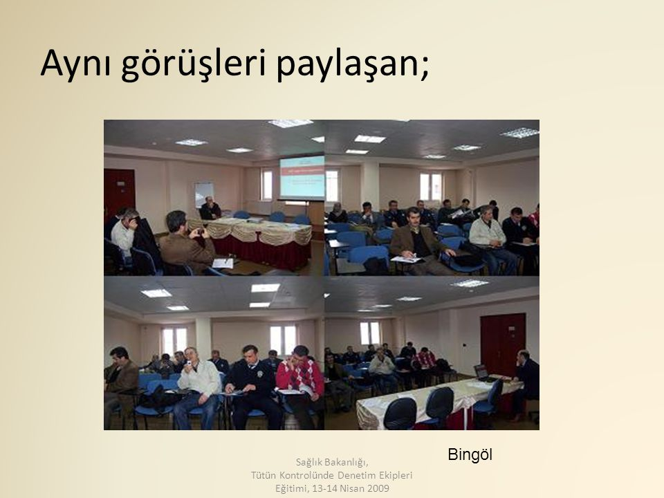 Aynı görüşleri paylaşan; Bingöl Sağlık Bakanlığı, Tütün Kontrolünde Denetim Ekipleri Eğitimi, 13-14 Nisan 2009