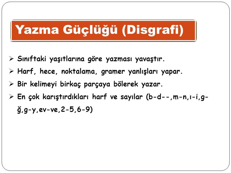 Aritmetik Güçlüğü (Diskalkuli)  Dört işlemi yapmakta zorlanırlar.