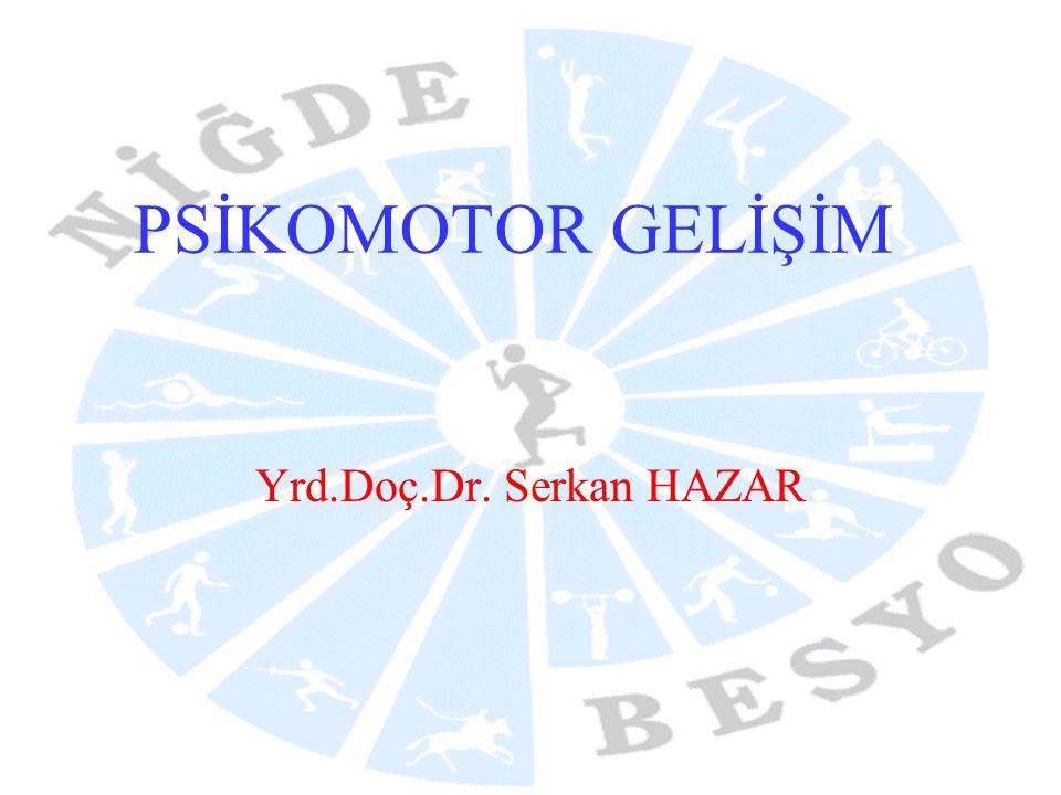 PSİKOMOTOR GELİŞİM Yrd.Doç.Dr. Serkan HAZAR