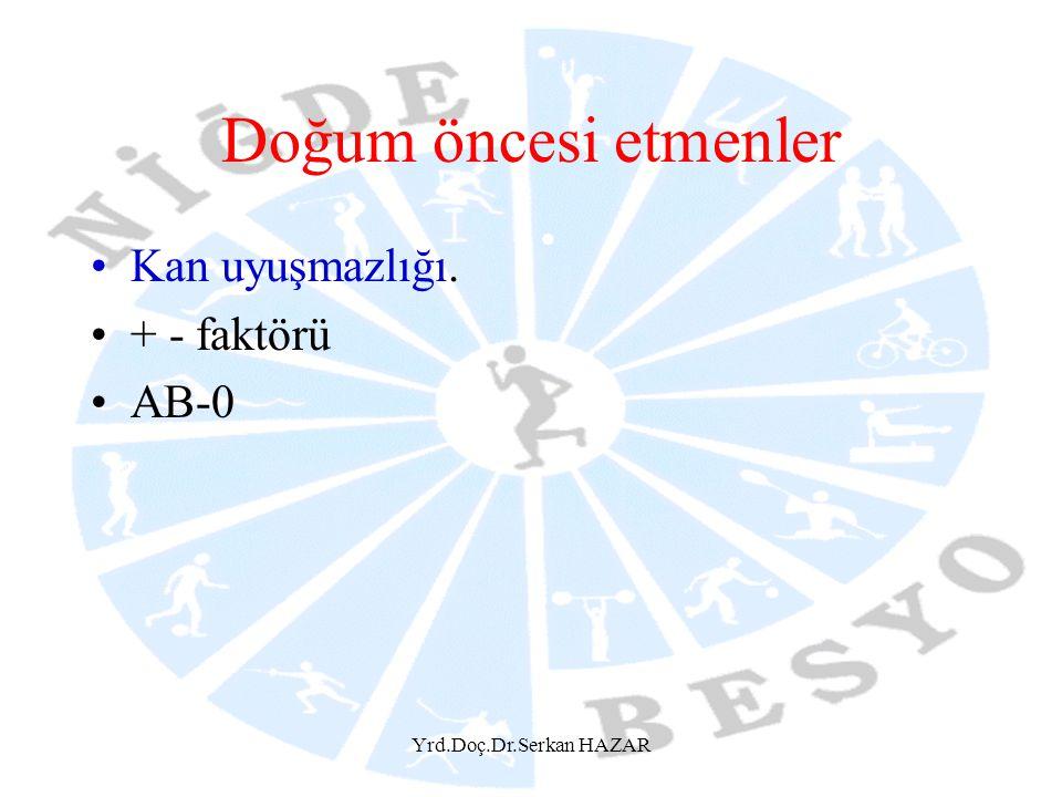 Yrd.Doç.Dr.Serkan HAZAR Doğum öncesi etmenler Kan uyuşmazlığı. + - faktörü AB-0