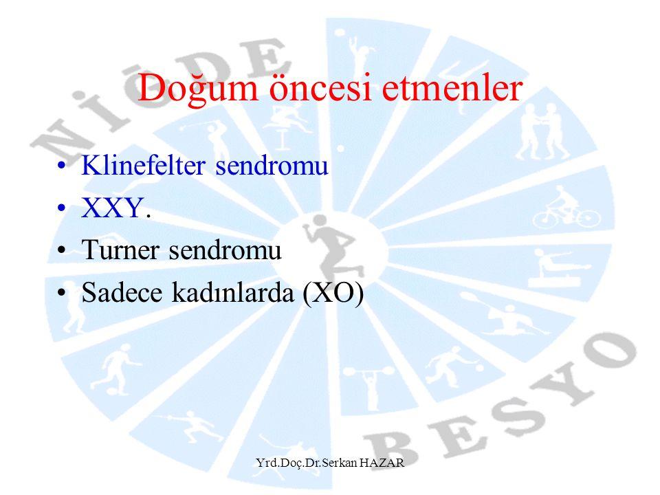 Yrd.Doç.Dr.Serkan HAZAR Doğum öncesi etmenler Klinefelter sendromu XXY. Turner sendromu Sadece kadınlarda (XO)