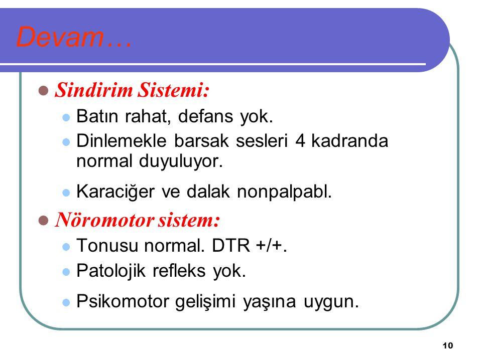 10 Devam… Sindirim Sistemi: Batın rahat, defans yok. Dinlemekle barsak sesleri 4 kadranda normal duyuluyor. Karaciğer ve dalak nonpalpabl. Nöromotor s