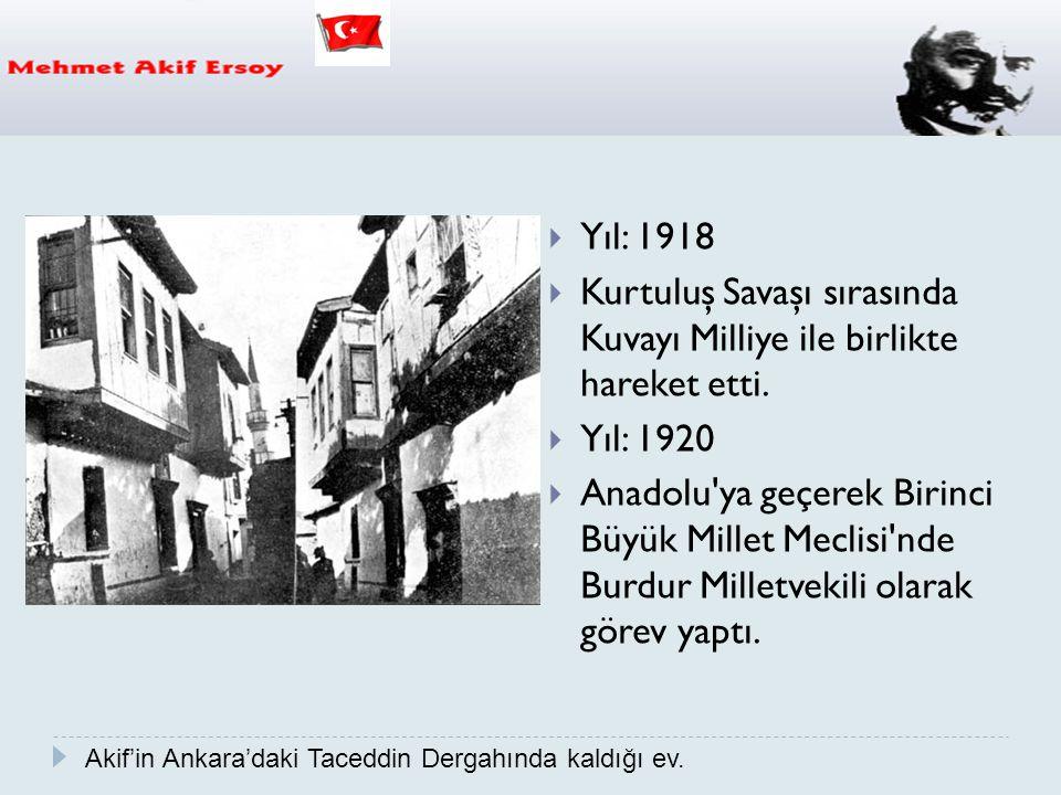  Yıl: 1918  Kurtuluş Savaşı sırasında Kuvayı Milliye ile birlikte hareket etti.  Yıl: 1920  Anadolu'ya geçerek Birinci Büyük Millet Meclisi'nde Bu