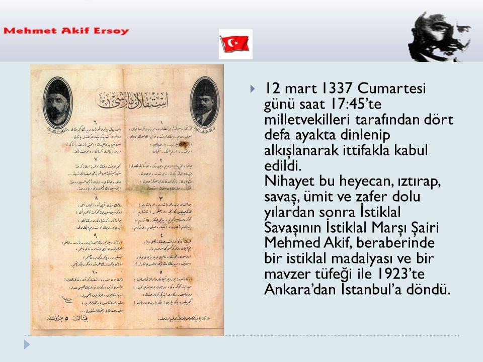  12 mart 1337 Cumartesi günü saat 17:45'te milletvekilleri tarafından dört defa ayakta dinlenip alkışlanarak ittifakla kabul edildi. Nihayet bu heyec