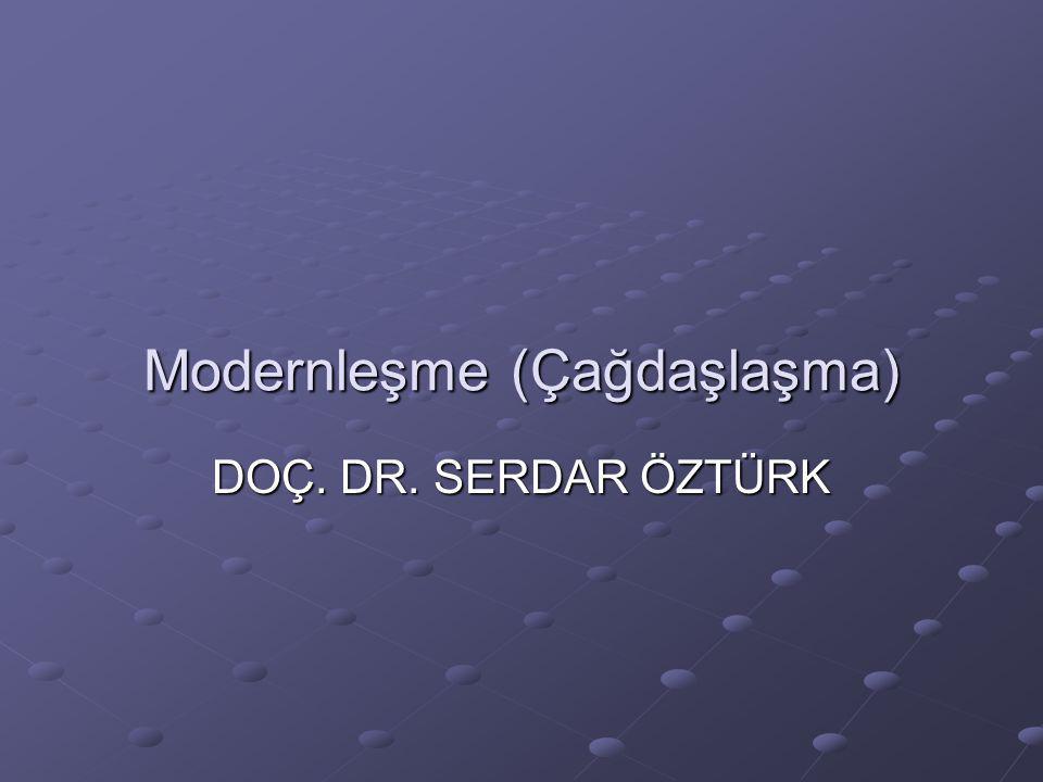 Modernleşme (Çağdaşlaşma) DOÇ. DR. SERDAR ÖZTÜRK