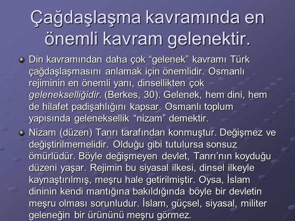 """Çağdaşlaşma kavramında en önemli kavram gelenektir. Din kavramından daha çok """"gelenek"""" kavramı Türk çağdaşlaşmasını anlamak için önemlidir. Osmanlı re"""
