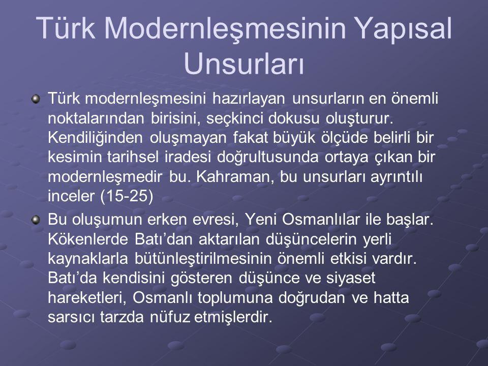 Türk Modernleşmesinin Yapısal Unsurları Türk modernleşmesini hazırlayan unsurların en önemli noktalarından birisini, seçkinci dokusu oluşturur. Kendil