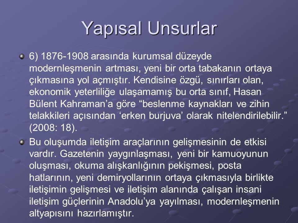 Yapısal Unsurlar 6) 1876-1908 arasında kurumsal düzeyde modernleşmenin artması, yeni bir orta tabakanın ortaya çıkmasına yol açmıştır. Kendisine özgü,