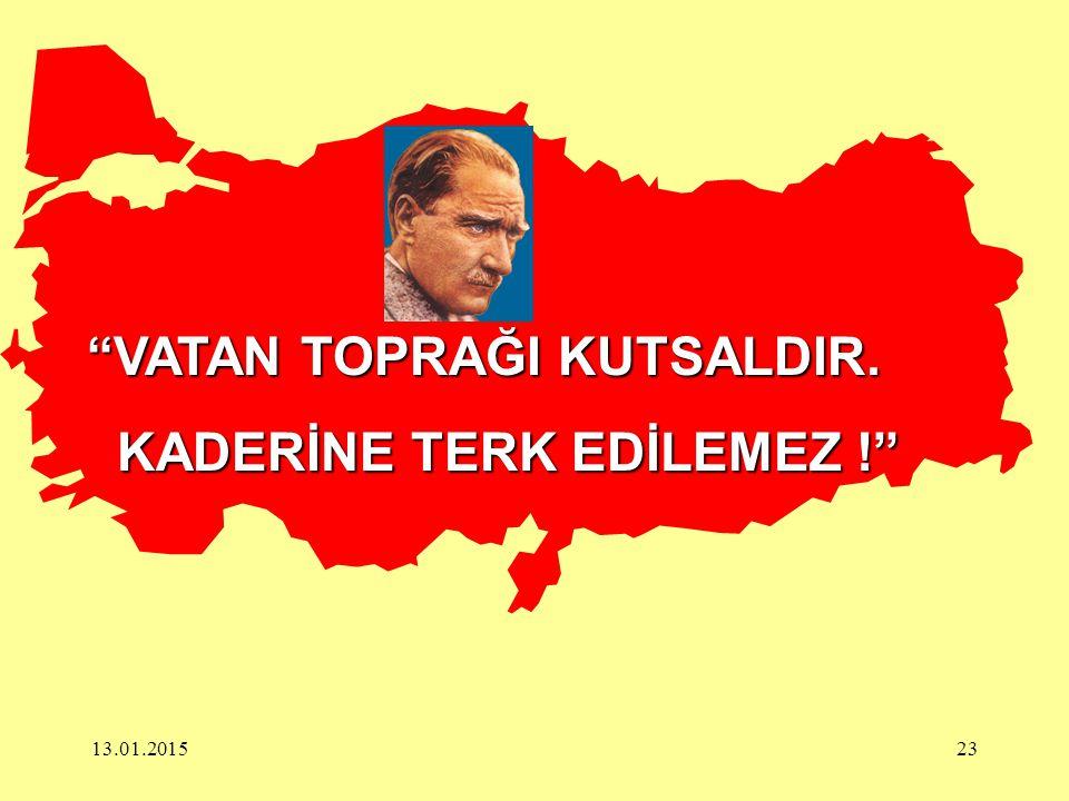 """13.01.201523 """"VATAN TOPRAĞI KUTSALDIR. KADERİNE TERK EDİLEMEZ !"""" KADERİNE TERK EDİLEMEZ !"""""""