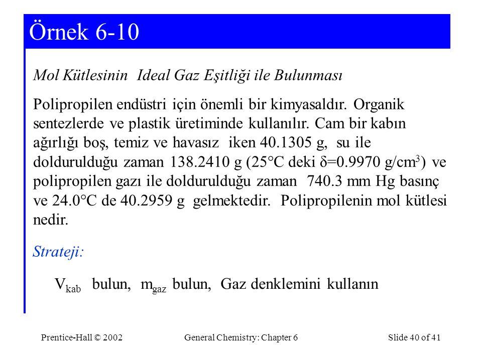 Prentice-Hall © 2002General Chemistry: Chapter 6Slide 40 of 41 Örnek 6-10 Mol Kütlesinin Ideal Gaz Eşitliği ile Bulunması Polipropilen endüstri için ö