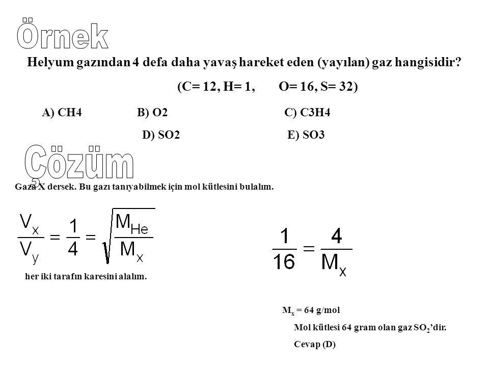 Helyum gazından 4 defa daha yavaş hareket eden (yayılan) gaz hangisidir? (C= 12, H= 1, O= 16, S= 32) A) CH4 B) O2 C) C3H4 D) SO2 E) SO3 Gaza X dersek.