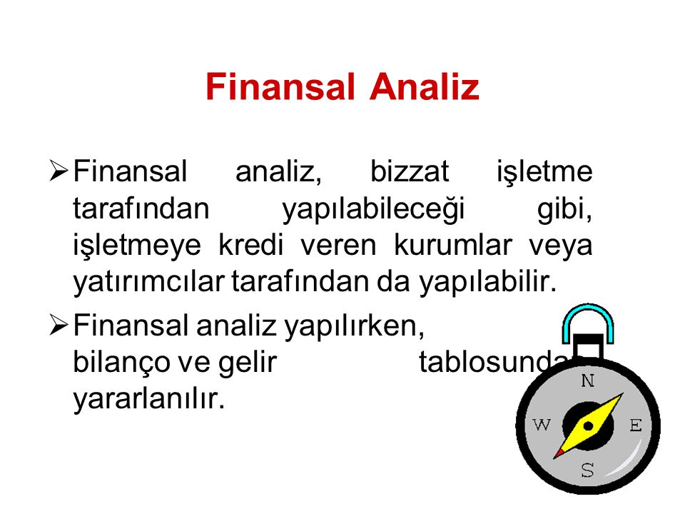 Finansal Analiz  Finansal analiz, bizzat işletme tarafından yapılabileceği gibi, işletmeye kredi veren kurumlar veya yatırımcılar tarafından da yapılabilir.