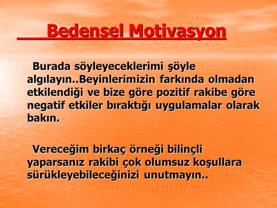 Bedensel Motivasyon Bedensel Motivasyon Burada söyleyeceklerimi şöyle algılayın..Beyinlerimizin farkında olmadan etkilendiği ve bize göre pozitif rakibe göre negatif etkiler bıraktığı uygulamalar olarak bakın.