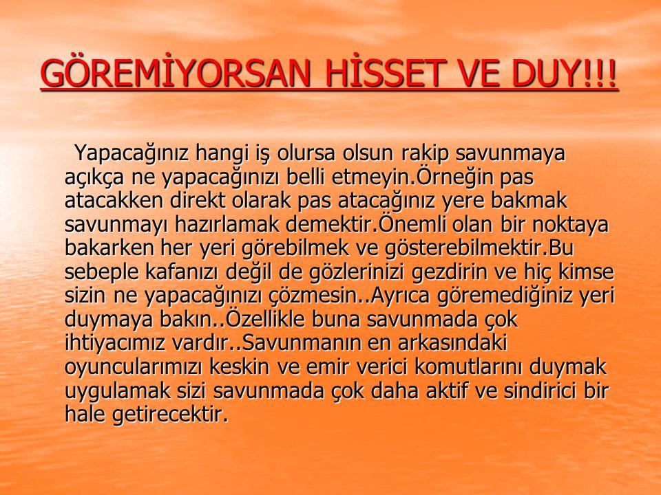 GÖREMİYORSAN HİSSET VE DUY!!.