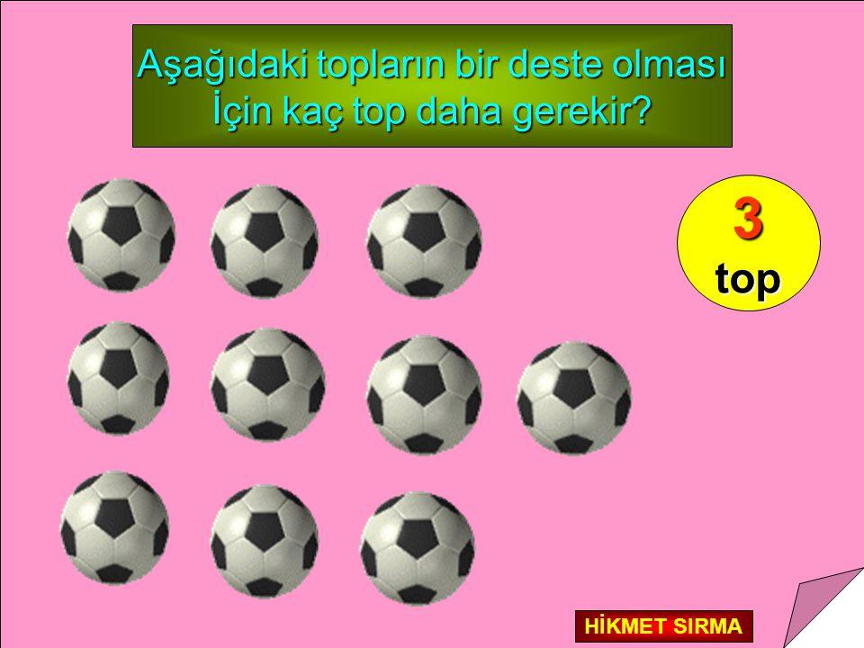 Aşağıdaki topların bir deste olması İçin kaç top daha gerekir? 3top HİKMET SIRMA