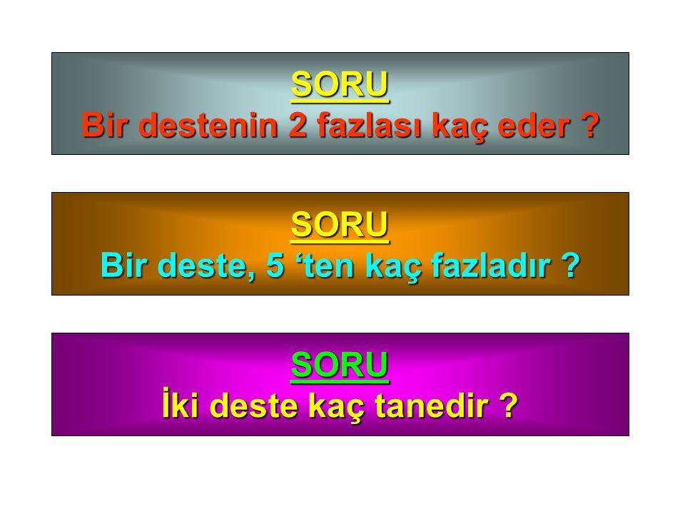 SORU Bir destenin 2 fazlası kaç eder .SORU Bir deste, 5 'ten kaç fazladır .