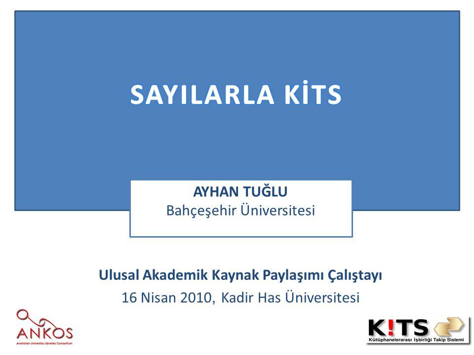 Ulusal Akademik Kaynak Paylaşımı Çalıştayı 16 Nisan 2010, Kadir Has Üniversitesi AYHAN TUĞLU Bahçeşehir Üniversitesi