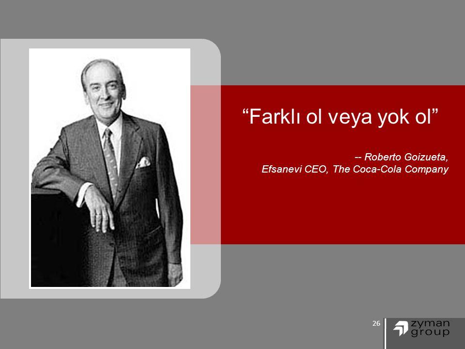 26 Farklı ol veya yok ol -- Roberto Goizueta, Efsanevi CEO, The Coca-Cola Company