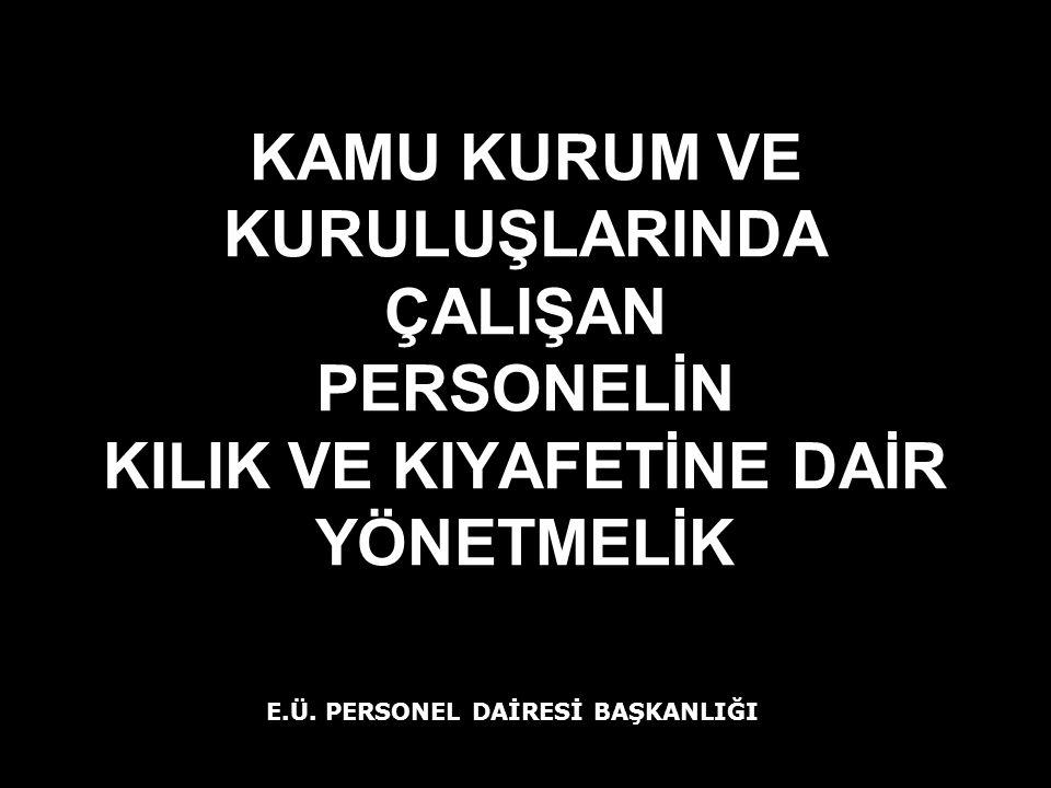 Madde 1: Bu Yönetmelik, kamu personelinin Atatürk devrim ve ilkelerine uygun, uygar, aşırılığa kaçmayacak şekilde sade bir kılık ve kıyafette olmalarını, kılık ve kıyafette birlik ve bütünlük içinde bulunmalarını sağlamayı amaçlamaktadır.