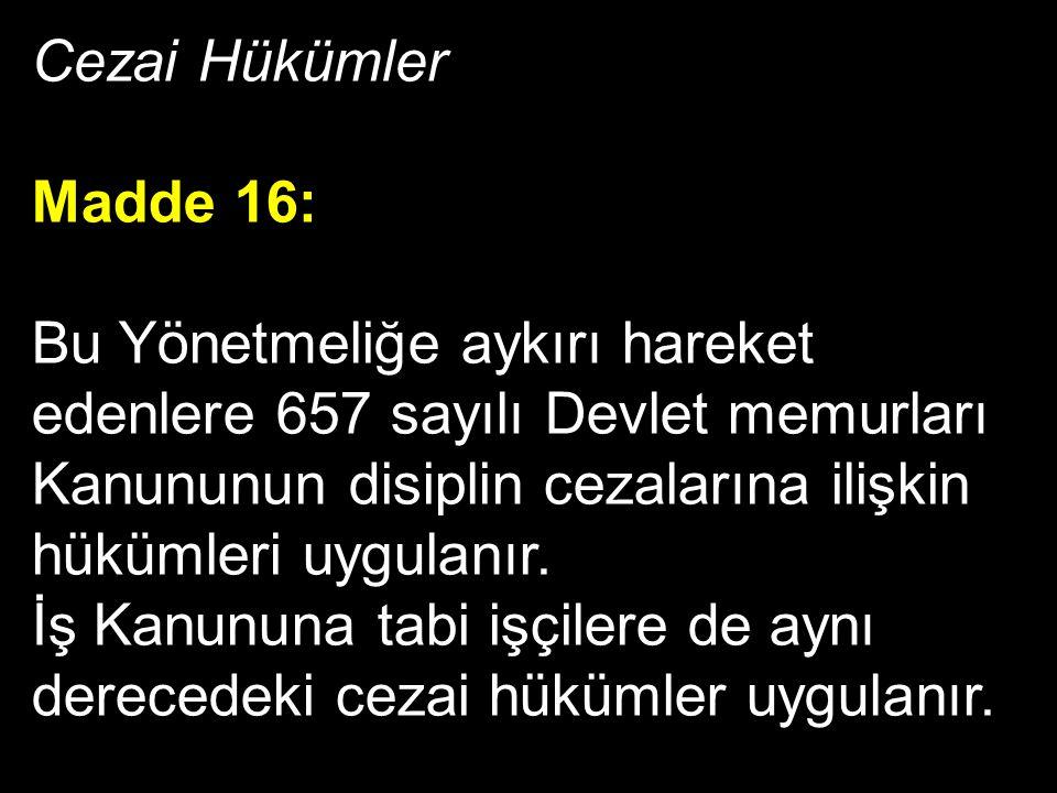 Cezai Hükümler Madde 16: Bu Yönetmeliğe aykırı hareket edenlere 657 sayılı Devlet memurları Kanununun disiplin cezalarına ilişkin hükümleri uygulanır.