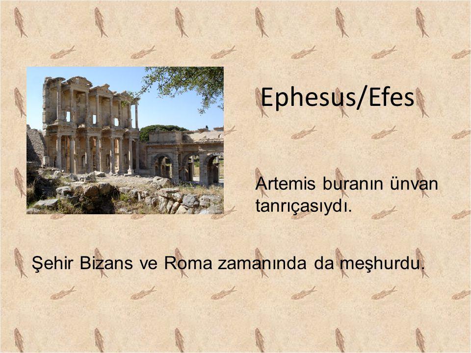 Ephesus/Efes Artemis buranın ünvan tanrıçasıydı. Şehir Bizans ve Roma zamanında da meşhurdu.
