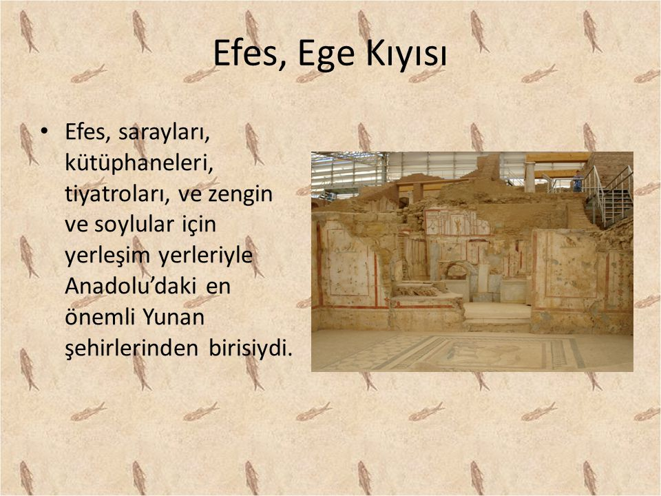 Efes, Ege Kıyısı Efes, sarayları, kütüphaneleri, tiyatroları, ve zengin ve soylular için yerleşim yerleriyle Anadolu'daki en önemli Yunan şehirlerinden birisiydi.