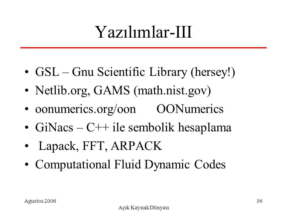 Agustos 2006 Açık Kaynak Dünyası 36 Yazılımlar-III GSL – Gnu Scientific Library (hersey!) Netlib.org, GAMS (math.nist.gov) oonumerics.org/oon OONumerics GiNacs – C++ ile sembolik hesaplama Lapack, FFT, ARPACK Computational Fluid Dynamic Codes