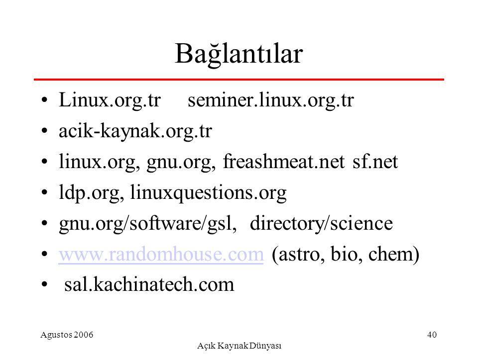 Agustos 2006 Açık Kaynak Dünyası 40 Bağlantılar Linux.org.tr seminer.linux.org.tr acik-kaynak.org.tr linux.org, gnu.org, freashmeat.net sf.net ldp.org