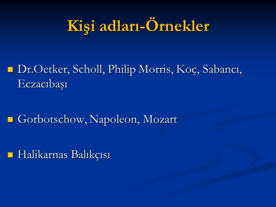 Kişi adları-Örnekler Dr.Oetker, Scholl, Philip Morris, Koç, Sabancı, Eczacıbaşı Dr.Oetker, Scholl, Philip Morris, Koç, Sabancı, Eczacıbaşı Gorbotschow