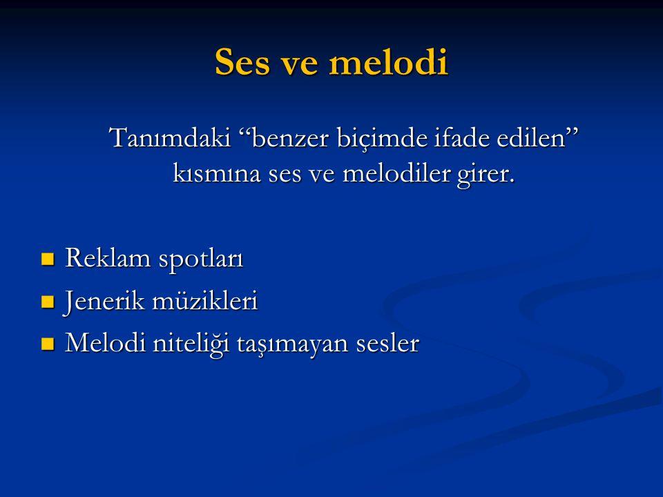 Ses ve melodi Tanımdaki benzer biçimde ifade edilen kısmına ses ve melodiler girer.