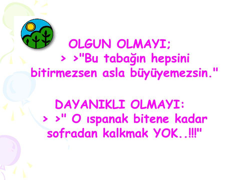 OLGUN OLMAYI; > >