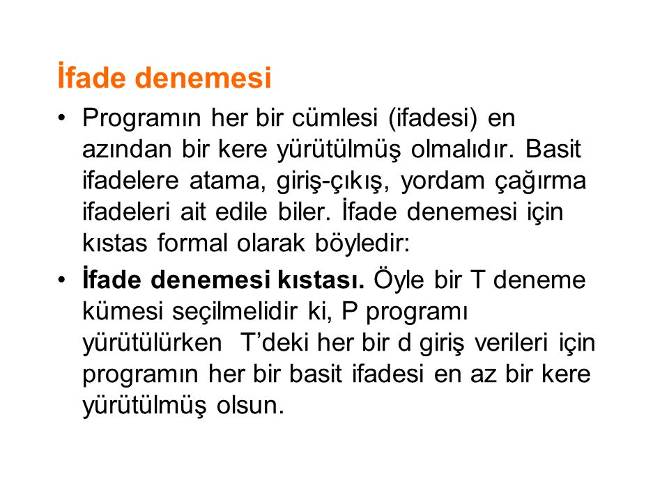 İfade denemesi Programın her bir cümlesi (ifadesi) en azından bir kere yürütülmüş olmalıdır.